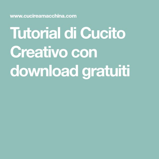 Tutorial di Cucito Creativo con download gratuiti