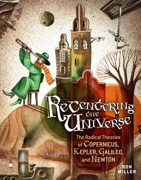 "Ron Miller ""The Radical Theories of Copernicus, Kepler, Galileo, and Newton"". (Twenty-First Century Books, 2013). Cover illustration by Eugene Ivanov #book #cover #bookcover #illustration #eugeneivanov"
