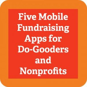 Amazing - just not sure we're quite there yet. 5 Mobile Fundraising Apps for Do-Gooders and Nonprofits