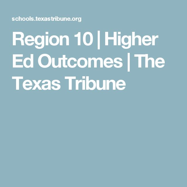 Region 10 | Higher Ed Outcomes | The Texas Tribune