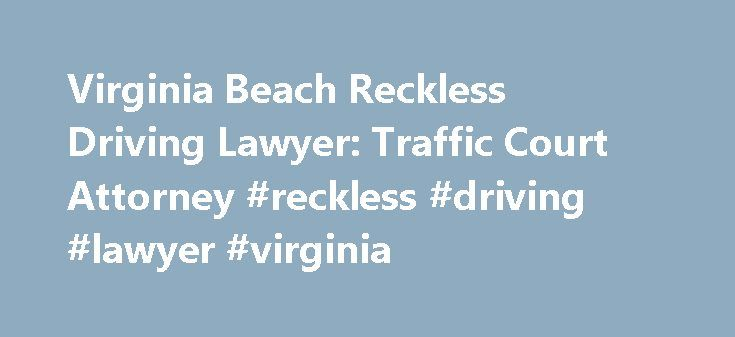 Virginia Beach Reckless Driving Lawyer: Traffic Court Attorney #reckless #driving #lawyer #virginia http://indiana.remmont.com/virginia-beach-reckless-driving-lawyer-traffic-court-attorney-reckless-driving-lawyer-virginia/  # Monte Kuligowski, Esq. is licensed to practice law in all Virginia courts, including the Virginia Supreme Court. Mr. Kuligowski has also been admitted to the U.S. District Court, the U.S. Fourth Circuit Court of Appeals and the United States Supreme Court. Mr…