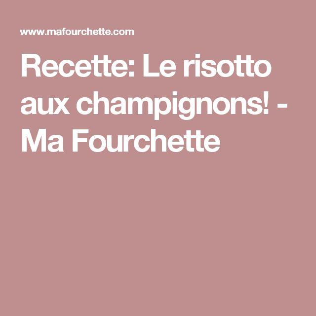 Recette: Le risotto aux champignons! - Ma Fourchette