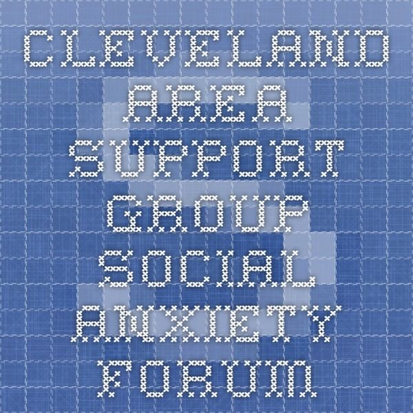 Cleveland Area Support Group - Social Anxiety Forum