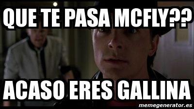 Meme Personalizado - que te pasa mcfly?? acaso eres gallina - 3368979