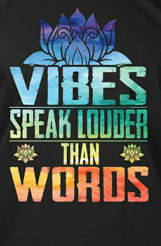 Let Your vibes speak louder than Your words