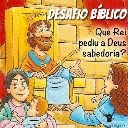 Resposta:SALOMÃO -  2º Crônicas 1:7-12 e  1 Reis 3.16 ao 28