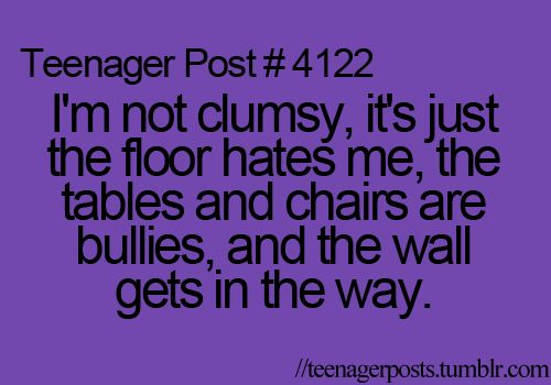 Teenager Post: clumsiness