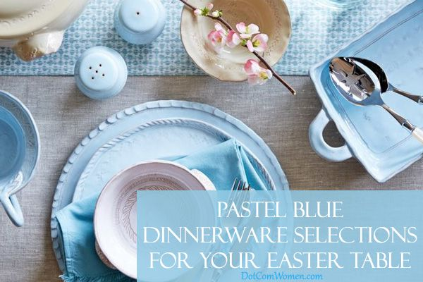 Pastel Blue Dinnerware Selections for Your Easter Table  #Easter, #EasterTableDecorating http://www.dotcomwomen.com/food/pastel-blue-dinnerware-selections-for-your-easter-table/22573/ Dot Com Women