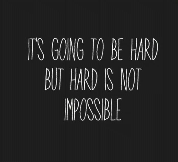 It's going to be hard but hard is not impossible