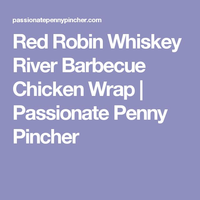 Red Robin Whiskey River Barbecue Chicken Wrap   Passionate Penny Pincher