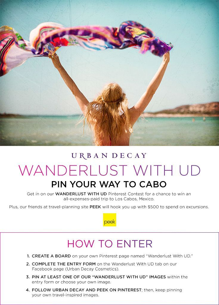 We're giving you a chance to win an all-expenses-paid trip to Los Cabos, Mexico! For details on how to enter, visit the Wanderlust With UD tab on our Facebook page (Urban Decay Cosmetics) Contest ends May 29, 2015 [promotional pin]