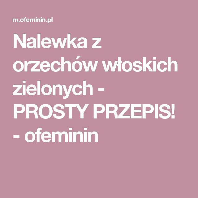 Nalewka z orzechów włoskich zielonych - PROSTY PRZEPIS! - ofeminin