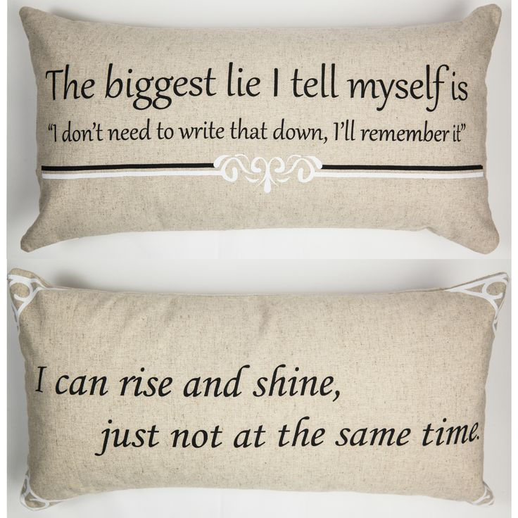 """FRONT - The biggest lie I tell myself is """"I don't need to write that down I'll remember it. BACK- I can rise and shine, just not at the same time. Our pillows have coordinated sayings and original des"""