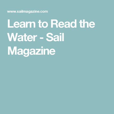 Learn to Read the Water - Sail Magazine