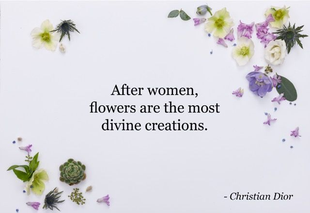 """""""After women, flowers are the most divine creations."""" -Christian Dior. Flower Quote. POSY by Interflora"""