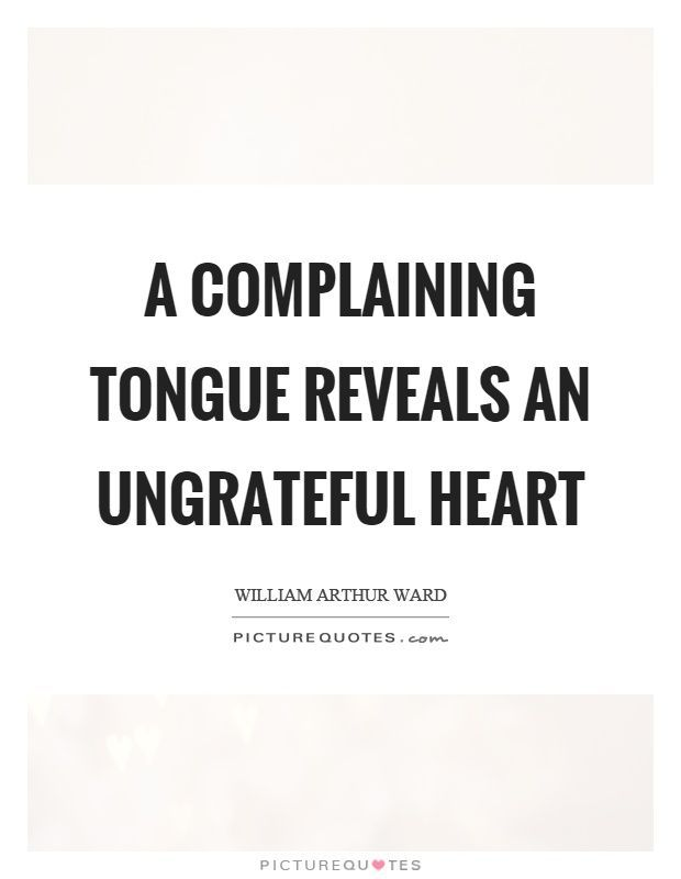 A complaining tongue reveals an ungrateful heart. Picture Quotes. www.myhappyfamilystore.com