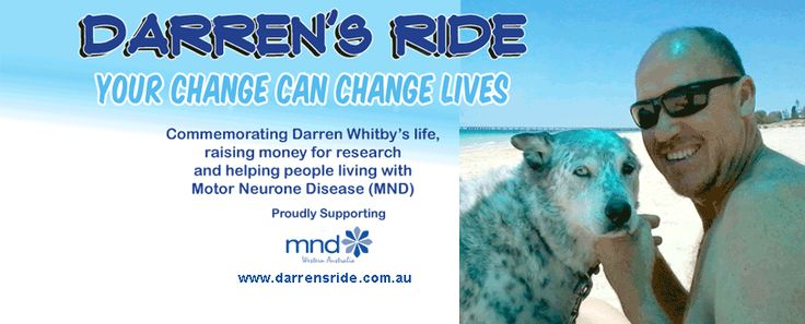Darren Whitby died late last year of Motor Neurone Disease (MND), aged only 50. Each day in Australia – 2 people die from MND and 2 more people are diagnosed.  There is NO treatment and NO Cure. Darren's Ride has been setup to help raise awareness of MND and money to help find a cure for MND.