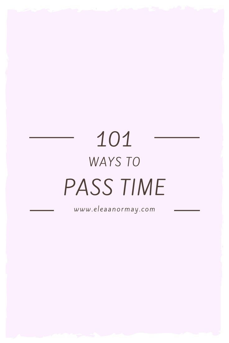 101 Ways To Pass Time | Eleanor May