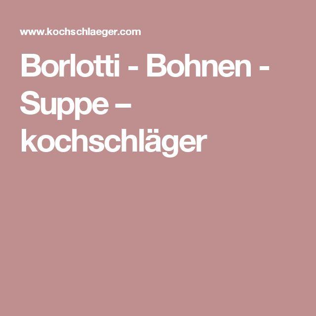 Borlotti - Bohnen - Suppe – kochschläger