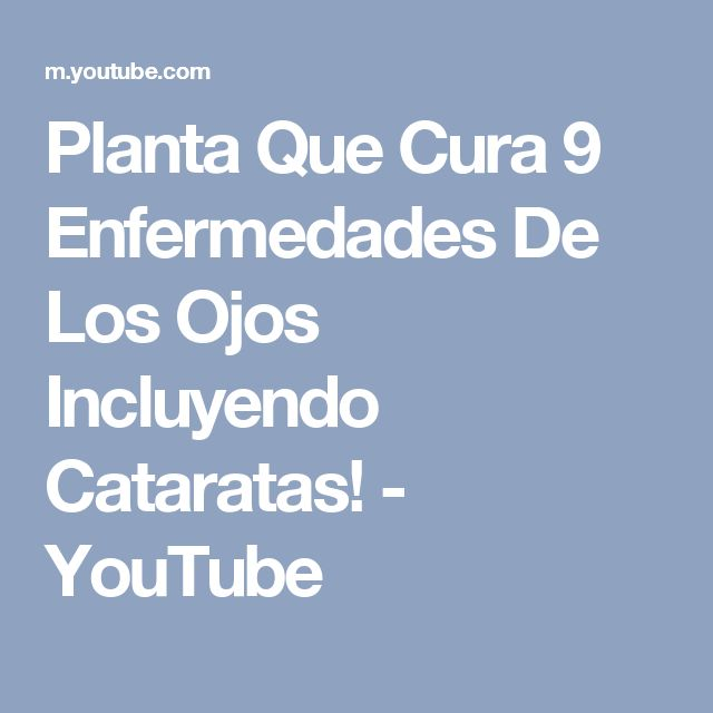 Planta Que Cura 9 Enfermedades De Los Ojos Incluyendo Cataratas! - YouTube