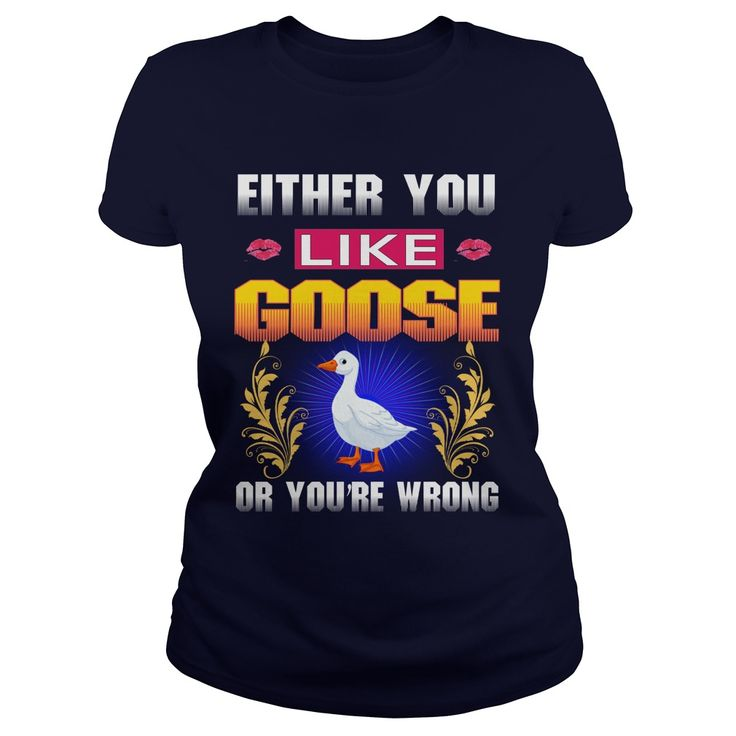 Either You Like GOOSE Wrong #gift #ideas #Popular #Everything #Videos #Shop #Animals #pets #Architecture #Art #Cars #motorcycles #Celebrities #DIY #crafts #Design #Education #Entertainment #Food #drink #Gardening #Geek #Hair #beauty #Health #fitness #History #Holidays #events #Home decor #Humor #Illustrations #posters #Kids #parenting #Men #Outdoors #Photography #Products #Quotes #Science #nature #Sports #Tattoos #Technology #Travel #Weddings #Women