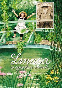 Linnea w ogrodzie Moneta - Christina Bjork / il. Lena ...