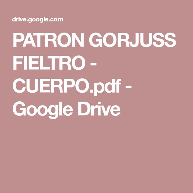 PATRON GORJUSS FIELTRO - CUERPO.pdf - Google Drive
