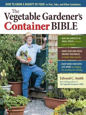 The Vegtable Gardener's Container Bible