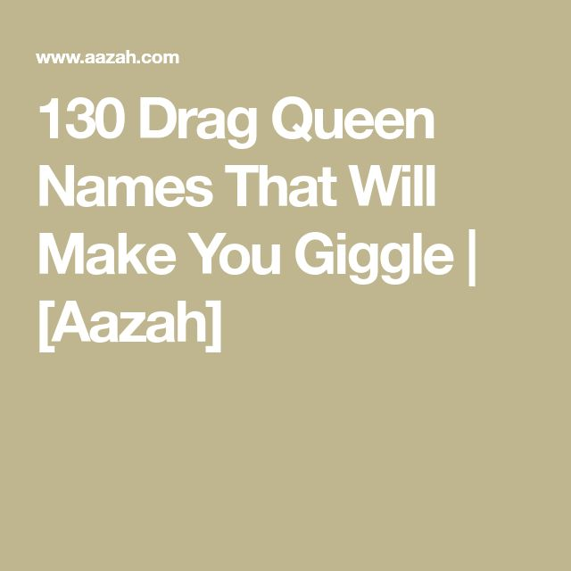 130 Drag Queen Names That Will Make You Giggle   [Aazah]