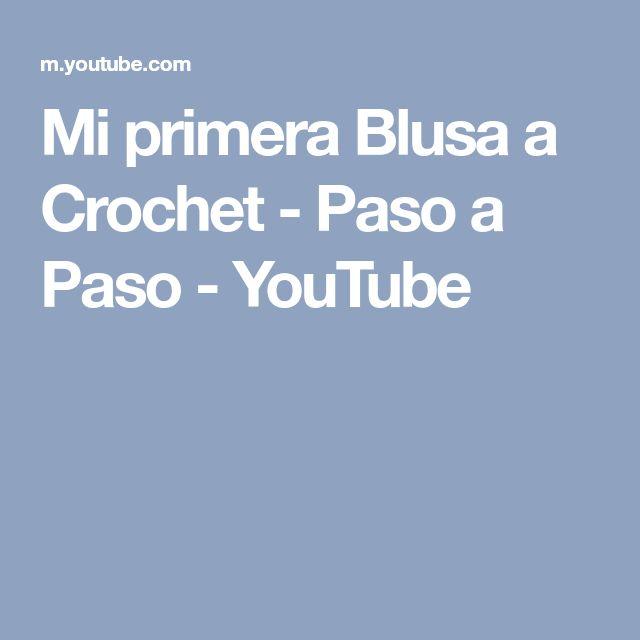 Mi primera Blusa a Crochet - Paso a Paso - YouTube
