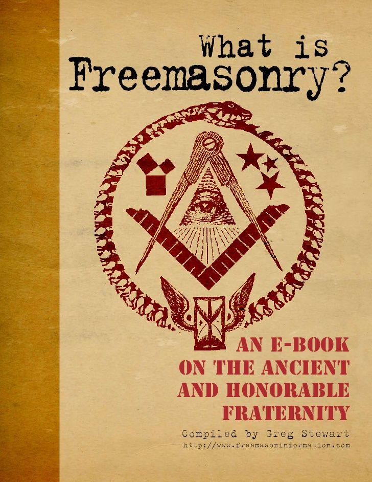 What is Freemasonry?             An E-Book     On the Ancient     And Honorable         Fraternity     Compiled by Greg St...