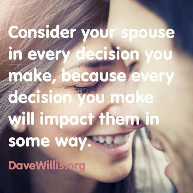 Consider your spouse in EVERY decision you make.