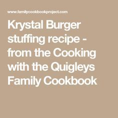 Krystal Burger stuffing recipe - from the Cooking with the Quigleys Family Cookbook