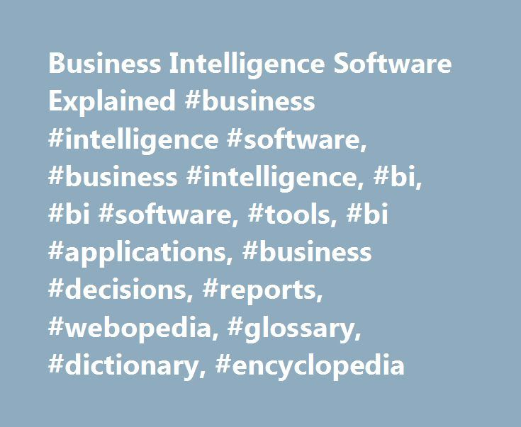 Business Intelligence Software Explained #business #intelligence #software, #business #intelligence, #bi, #bi #software, #tools, #bi #applications, #business #decisions, #reports, #webopedia, #glossary, #dictionary, #encyclopedia http://malta.remmont.com/business-intelligence-software-explained-business-intelligence-software-business-intelligence-bi-bi-software-tools-bi-applications-business-decisions-reports-webopedia-glossar/  # Business Intelligence Software Explained Business…