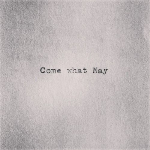 Come What May - love the font and wording, truly beautiful