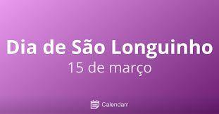Dia de São Longuinho dia 15 de março