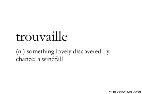 pronunciation |  \trU-'vI\                                    #trouvaille, french, noun, windfall, luck, fortune, good luck, good fortune, nice things, words, otherwordly, other-wordly, definitions, T,