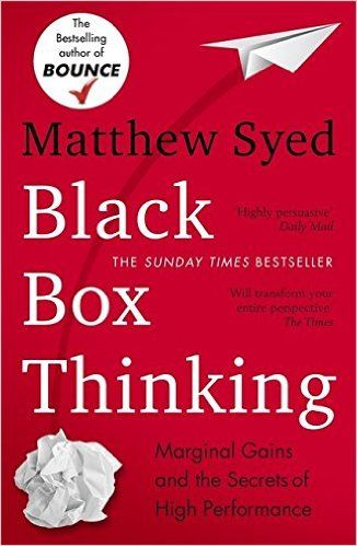 Black Box Thinking: Marginal Gains and the Secrets of High Performance: Amazon.co.uk: Matthew Syed: 9781473613805: Books