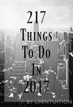 217 Things To Do in 2017 | A New Years Resolution Guide By Unintuition #9daystogo #2017