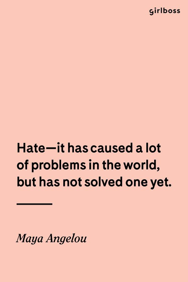 GIRLBOSS QUOTE: Hate--it has caused a lot of problem in the world, but has not solved one yet. // Inspirational quote by Maya Angelou