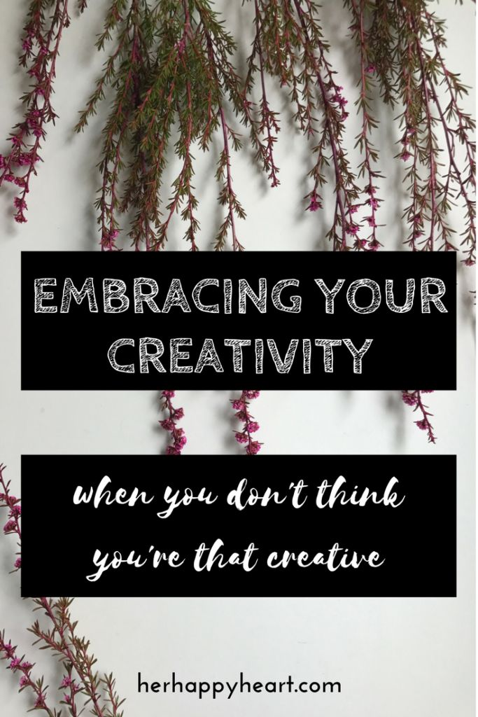 """Embracing Your Creativity When You Don't Think You're That Creative 