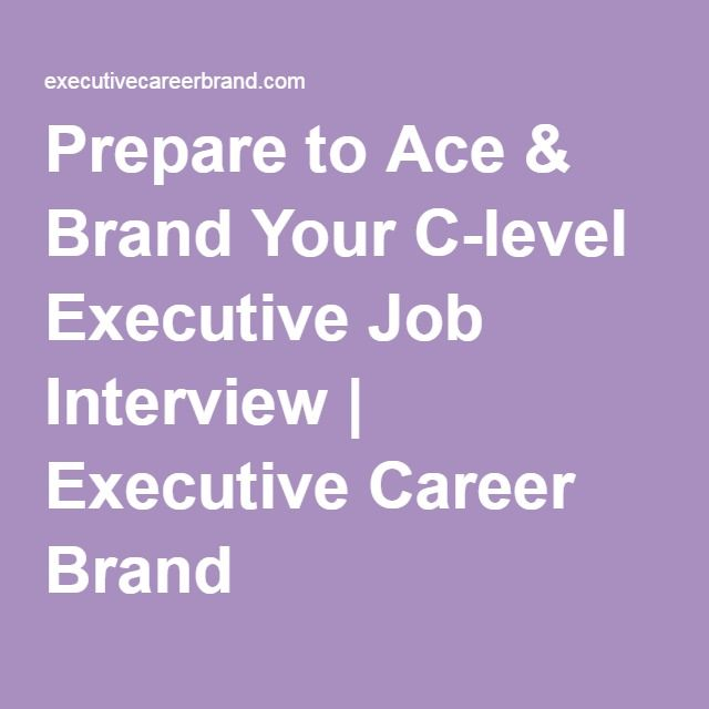 Prepare to Ace & Brand Your C-level Executive Job Interview | Executive Career Brand