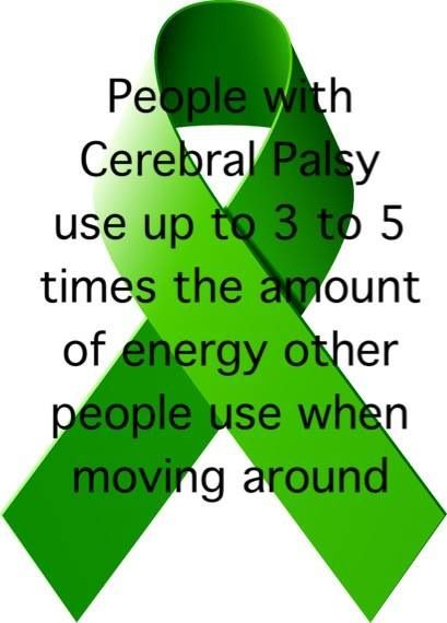 "Next time I think I'm tired... ""People with cerebral palsy use up to 3 to 5 times the amount of energy other people use when moving around."""