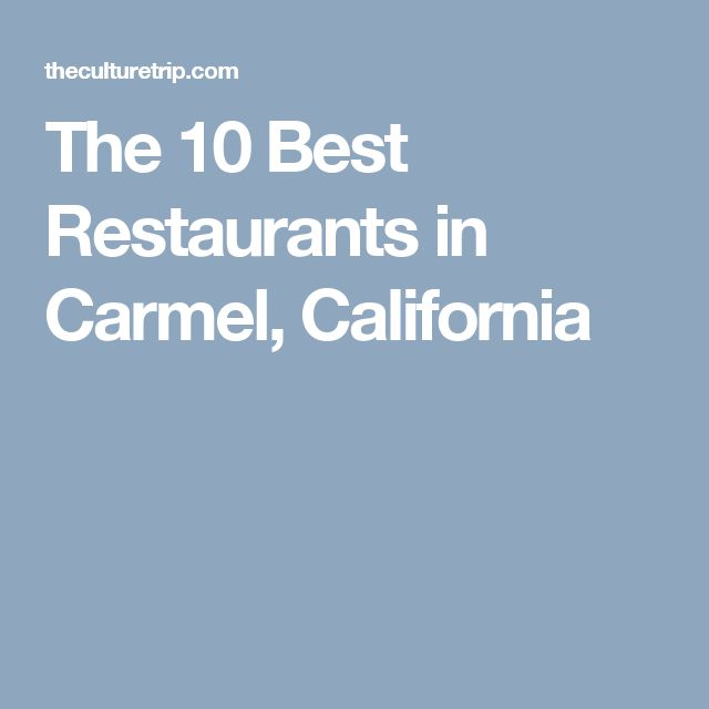 The 10 Best Restaurants in Carmel, California
