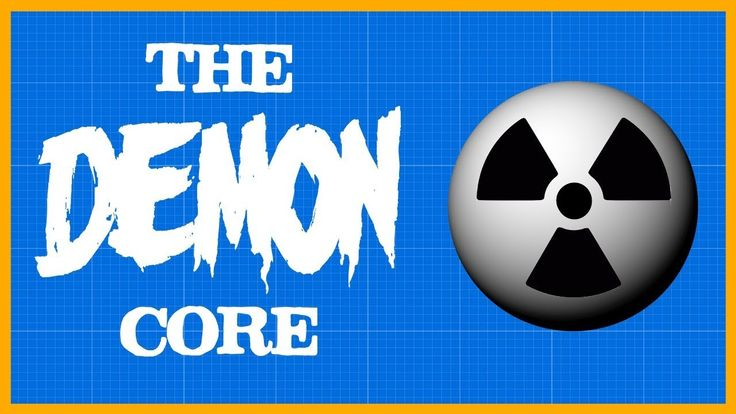 The Nuclear Demon Core that Killed 2 Physicists