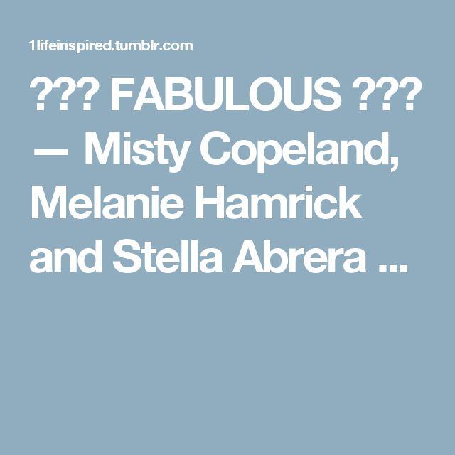 ༺♡༻ FABULOUS ༺♡༻ — Misty Copeland, Melanie Hamrick and StellaAbrera ...