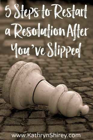 Have you started to slip yet on your New Year's Resolutions? As hard as we try, it's inevitable. Try these 5 steps to restart a resolution after you slip.