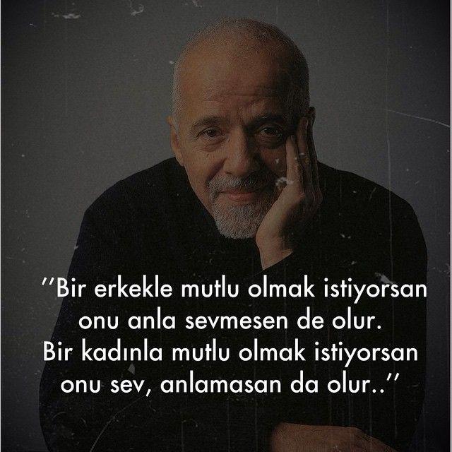 Bir erkekle mutlu olmak istiyorsan onu anla, sevmesen de olur.  Bir kadınla mutlu olmak istiyorsan onu sev, anlamasan da olur.   - Paulo Coelho