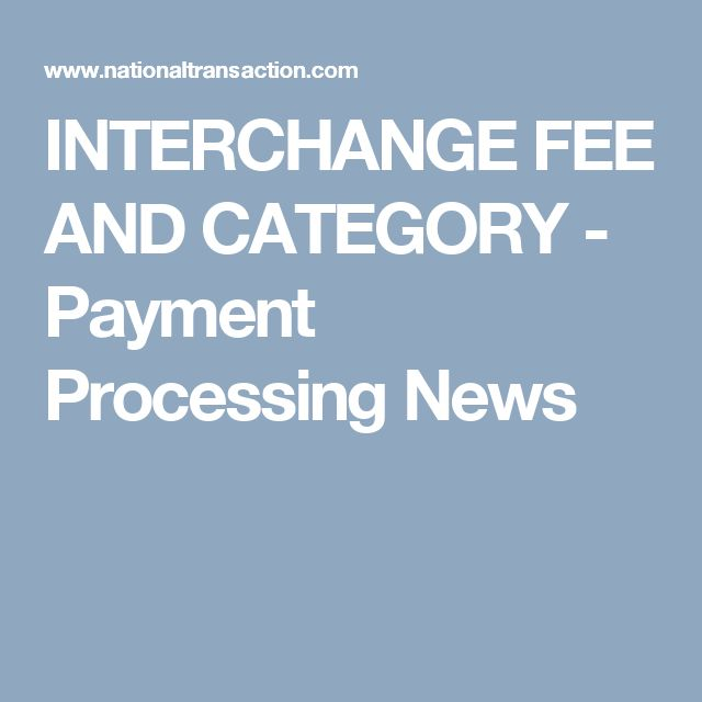 INTERCHANGE FEE AND CATEGORY - Payment Processing News
