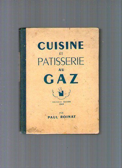 Livre ancien RECETTE CUISINE ET PATISSERIE AU GAZ PAUL ROINAT 1949